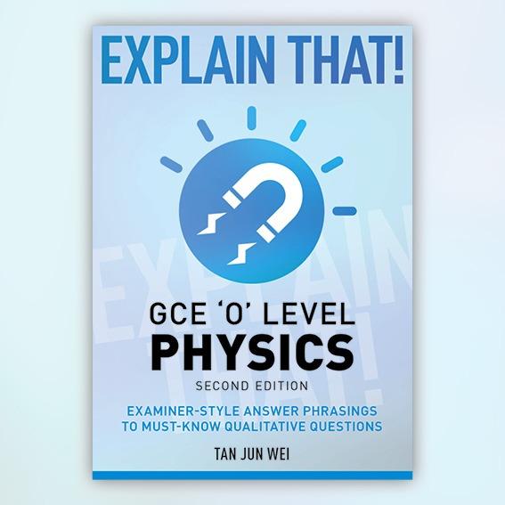 Explain That! GCE 'O' Level Physics