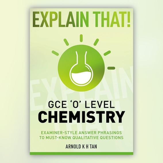 Explain That! GCE 'O' Level Chemistry
