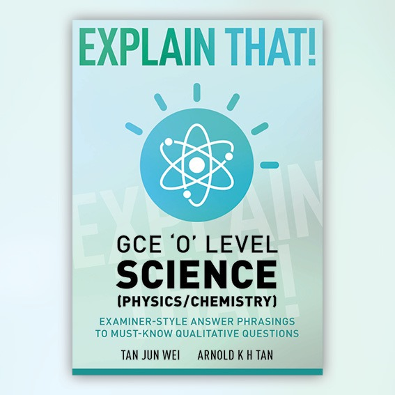 Explain That! GCE 'O' Level Science (Physics/Chemistry)