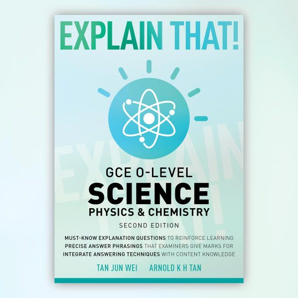 Explain That! GCE O-Level Science: Physics & Chemistry (Second Edition)