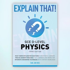 Explain That! GCE O-Level Physics (Third Edition)